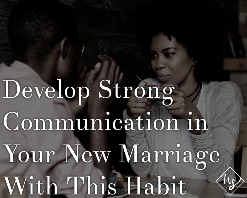 You already know you need strong communication with your new spouse, but how can make sure you're connecting regularly? Here's one good habit to start with.