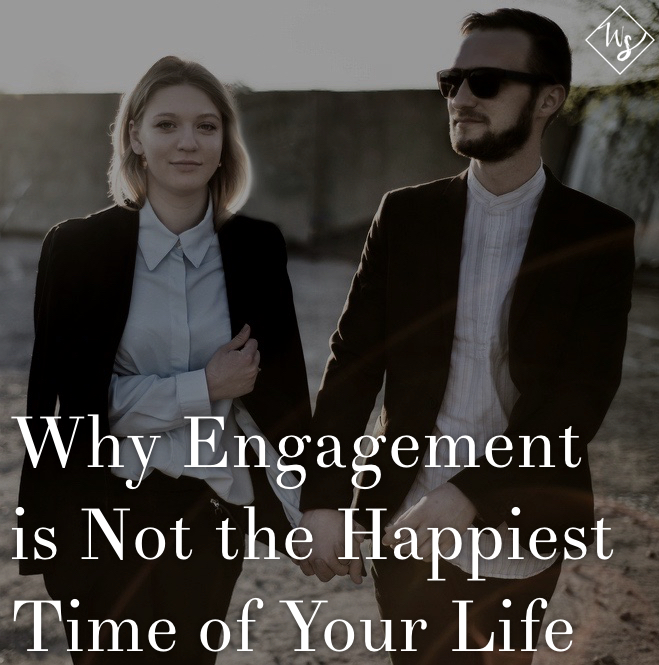 Why Engagement Is Not the Happiest Time of Your Life
